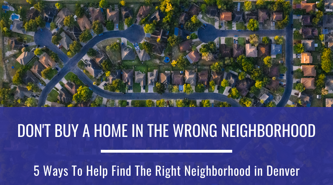 5 Ways To Help Find The Right Neighborhood in Denver